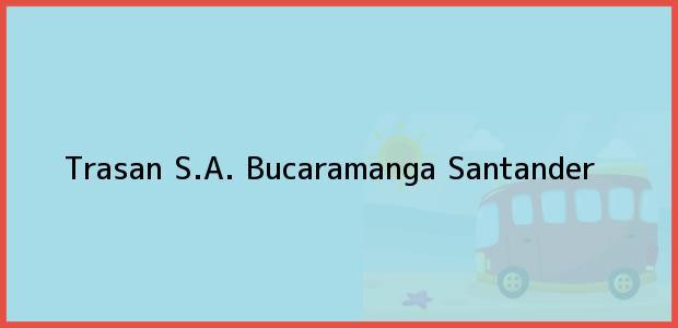 Teléfono, Dirección y otros datos de contacto para Trasan S.A., Bucaramanga, Santander, Colombia