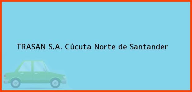 Teléfono, Dirección y otros datos de contacto para TRASAN S.A., Cúcuta, Norte de Santander, Colombia