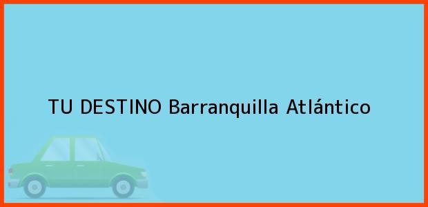 Teléfono, Dirección y otros datos de contacto para TU DESTINO, Barranquilla, Atlántico, Colombia