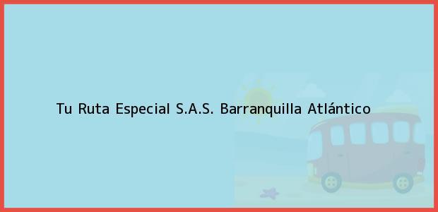 Teléfono, Dirección y otros datos de contacto para Tu Ruta Especial S.A.S., Barranquilla, Atlántico, Colombia