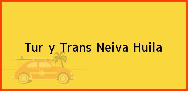 Teléfono, Dirección y otros datos de contacto para Tur y Trans, Neiva, Huila, Colombia