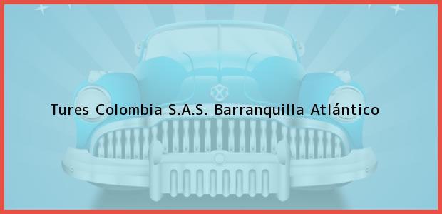Teléfono, Dirección y otros datos de contacto para Tures Colombia S.A.S., Barranquilla, Atlántico, Colombia