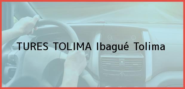 Teléfono, Dirección y otros datos de contacto para TURES TOLIMA, Ibagué, Tolima, Colombia
