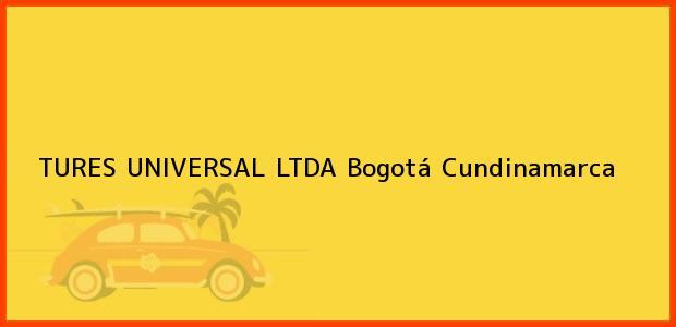 Teléfono, Dirección y otros datos de contacto para TURES UNIVERSAL LTDA, Bogotá, Cundinamarca, Colombia