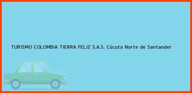 Teléfono, Dirección y otros datos de contacto para TURISMO COLOMBIA TIERRA FELIZ S.A.S., Cúcuta, Norte de Santander, Colombia