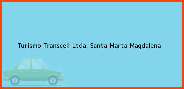 Teléfono, Dirección y otros datos de contacto para Turismo Transcell Ltda., Santa Marta, Magdalena, Colombia