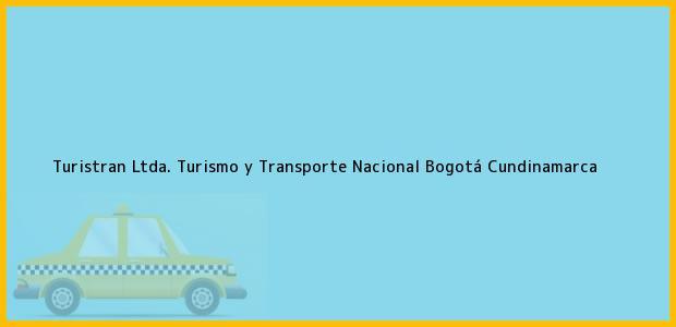 Teléfono, Dirección y otros datos de contacto para Turistran Ltda. Turismo y Transporte Nacional, Bogotá, Cundinamarca, Colombia