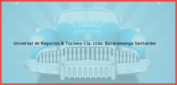 Teléfono, Dirección y otros datos de contacto para Universal de Negocios & Turismo Cía. Ltda., Bucaramanga, Santander, Colombia