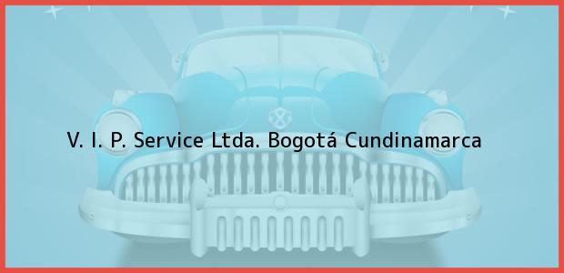 Teléfono, Dirección y otros datos de contacto para V. I. P. Service Ltda., Bogotá, Cundinamarca, Colombia