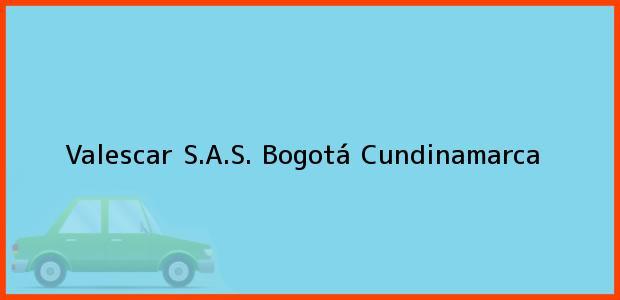 Teléfono, Dirección y otros datos de contacto para Valescar S.A.S., Bogotá, Cundinamarca, Colombia