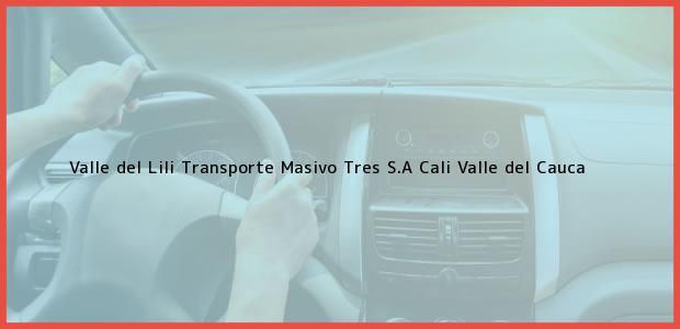 Teléfono, Dirección y otros datos de contacto para Valle del Lili Transporte Masivo Tres S.A, Cali, Valle del Cauca, Colombia
