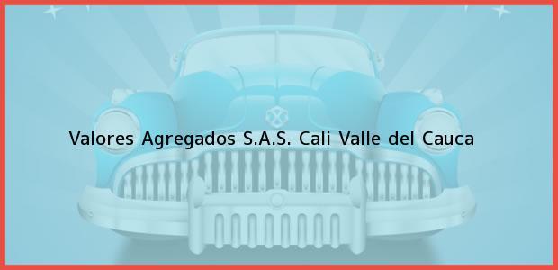 Teléfono, Dirección y otros datos de contacto para Valores Agregados S.A.S., Cali, Valle del Cauca, Colombia