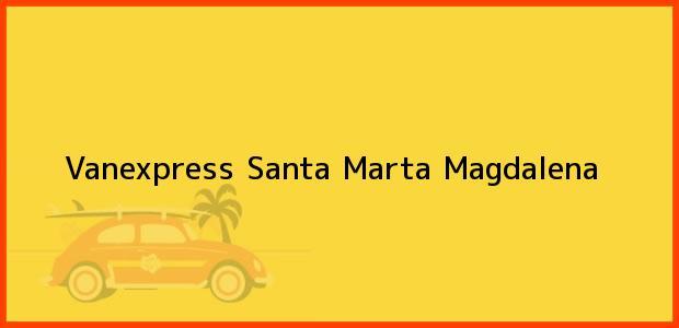 Teléfono, Dirección y otros datos de contacto para Vanexpress, Santa Marta, Magdalena, Colombia