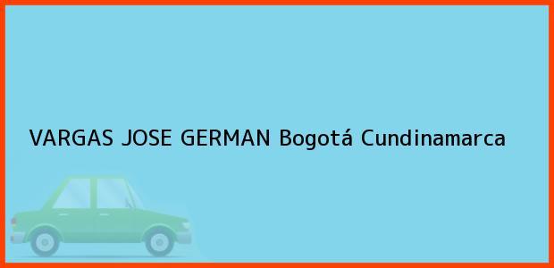 Teléfono, Dirección y otros datos de contacto para VARGAS JOSE GERMAN, Bogotá, Cundinamarca, Colombia