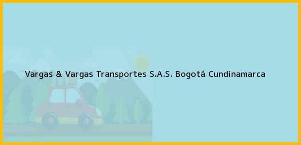 Teléfono, Dirección y otros datos de contacto para Vargas & Vargas Transportes S.A.S., Bogotá, Cundinamarca, Colombia