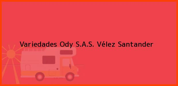 Teléfono, Dirección y otros datos de contacto para Variedades Ody S.A.S., Vélez, Santander, Colombia