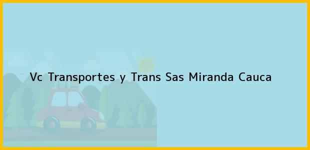 Teléfono, Dirección y otros datos de contacto para Vc Transportes y Trans Sas, Miranda, Cauca, Colombia