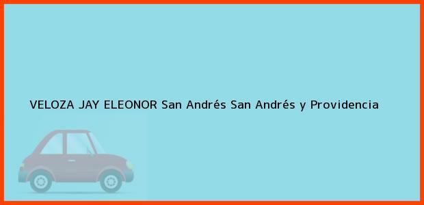 Teléfono, Dirección y otros datos de contacto para VELOZA JAY ELEONOR, San Andrés, San Andrés y Providencia, Colombia