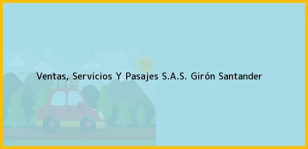 Teléfono, Dirección y otros datos de contacto para Ventas, Servicios Y Pasajes S.A.S., Girón, Santander, Colombia
