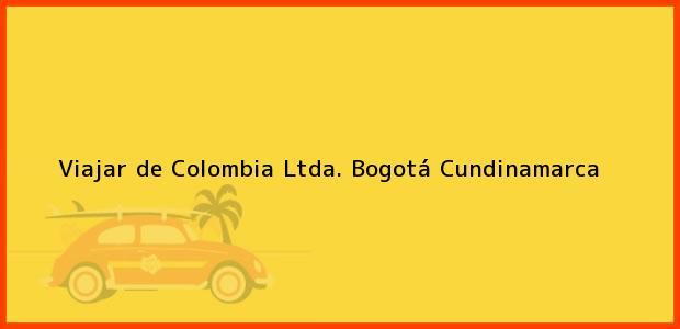 Teléfono, Dirección y otros datos de contacto para Viajar de Colombia Ltda., Bogotá, Cundinamarca, Colombia