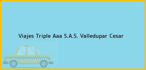 Teléfono, Dirección y otros datos de contacto para Viajes Triple Aaa S.A.S., Valledupar, Cesar, Colombia