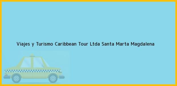 Teléfono, Dirección y otros datos de contacto para Viajes y Turismo Caribbean Tour Ltda, Santa Marta, Magdalena, Colombia