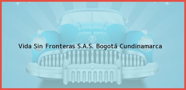Teléfono, Dirección y otros datos de contacto para Vida Sin Fronteras S.A.S., Bogotá, Cundinamarca, Colombia