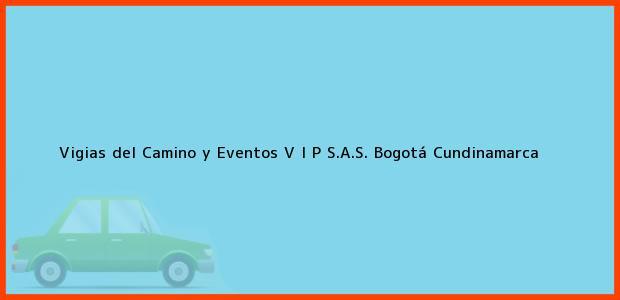 Teléfono, Dirección y otros datos de contacto para Vigias del Camino y Eventos V I P S.A.S., Bogotá, Cundinamarca, Colombia