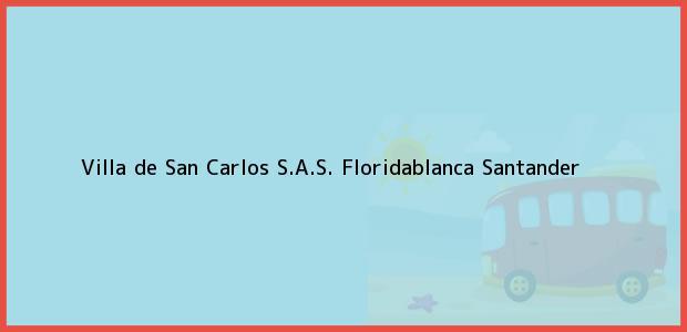 Teléfono, Dirección y otros datos de contacto para Villa de San Carlos S.A.S., Floridablanca, Santander, Colombia