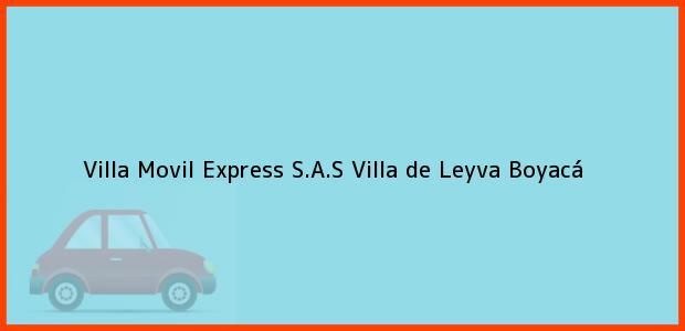 Teléfono, Dirección y otros datos de contacto para Villa Movil Express S.A.S, Villa de Leyva, Boyacá, Colombia