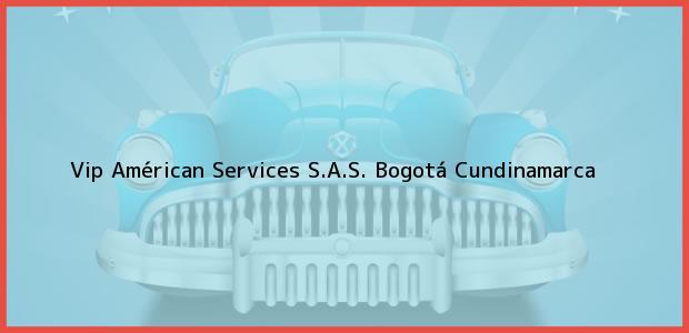Teléfono, Dirección y otros datos de contacto para Vip Américan Services S.A.S., Bogotá, Cundinamarca, Colombia