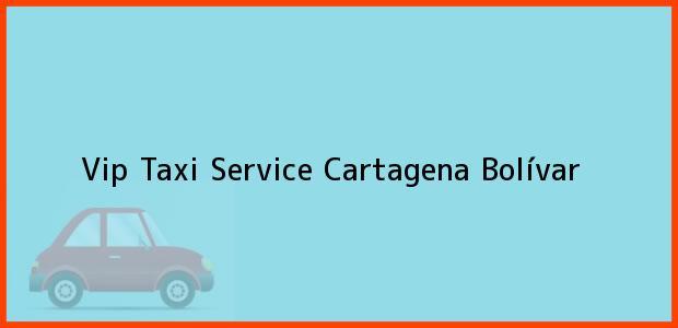 Teléfono, Dirección y otros datos de contacto para Vip Taxi Service, Cartagena, Bolívar, Colombia