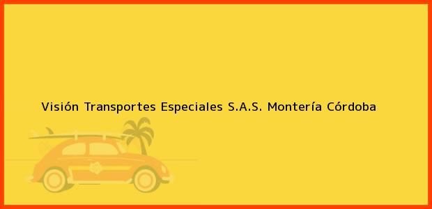 Teléfono, Dirección y otros datos de contacto para Visión Transportes Especiales S.A.S., Montería, Córdoba, Colombia