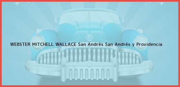 Teléfono, Dirección y otros datos de contacto para WEBSTER MITCHELL WALLACE, San Andrés, San Andrés y Providencia, Colombia