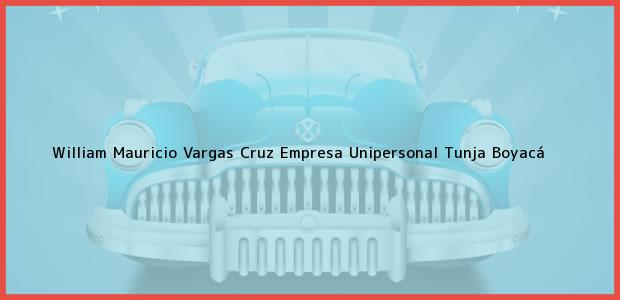 Teléfono, Dirección y otros datos de contacto para William Mauricio Vargas Cruz Empresa Unipersonal, Tunja, Boyacá, Colombia