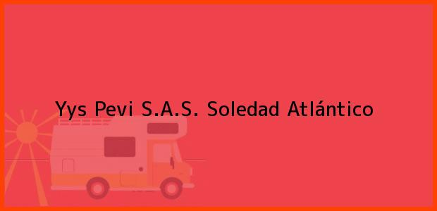 Teléfono, Dirección y otros datos de contacto para Yys Pevi S.A.S., Soledad, Atlántico, Colombia