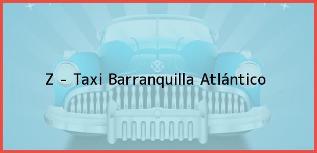 Teléfono, Dirección y otros datos de contacto para Z - Taxi, Barranquilla, Atlántico, Colombia