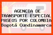 AGENCIA DE TRANSPORTE ESPECIAL PASEOS POR COLOMBIA Bogotá Cundinamarca