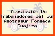 Asociación De Trabajadores Del Sur Asotrasur Fonseca Guajira