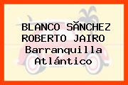 BLANCO SÃNCHEZ ROBERTO JAIRO Barranquilla Atlántico
