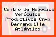 Centro De Negocios Vehículos Productivos Cnvp Barranquilla Atlántico