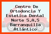 Centro De Ortodoncia Y Estetica Dental Norte S.A.S Barranquilla Atlántico