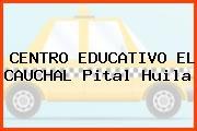 CENTRO EDUCATIVO EL CAUCHAL Pital Huila