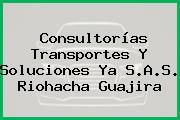 Consultorías Transportes Y Soluciones Ya S.A.S. Riohacha Guajira