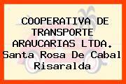 COOPERATIVA DE TRANSPORTE ARAUCARIAS LTDA. Santa Rosa De Cabal Risaralda