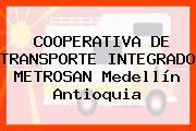COOPERATIVA DE TRANSPORTE INTEGRADO METROSAN Medellín Antioquia