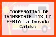 COOPERATIVA DE TRANSPORTE TAX LA FERIA La Dorada Caldas
