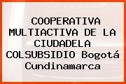 COOPERATIVA MULTIACTIVA DE LA CIUDADELA COLSUBSIDIO Bogotá Cundinamarca