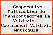 Cooperativa Multiactiva De Transportadores De Valdivia - Cootrasval Valdivia Antioquia
