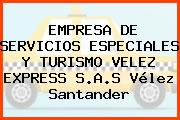 EMPRESA DE SERVICIOS ESPECIALES Y TURISMO VELEZ EXPRESS S.A.S Vélez Santander